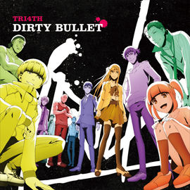 ED「DIRTY BULLET」TRI4TH
